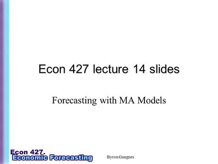 Byron Gangnes Econ 427 lecture 14 slides Forecasting with MA Models.