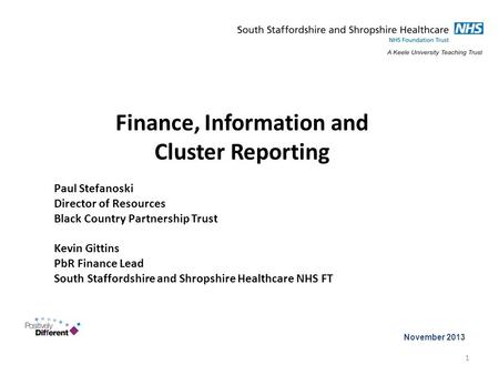 Finance, Information and Cluster Reporting Paul Stefanoski Director of Resources Black Country Partnership Trust Kevin Gittins PbR Finance Lead South Staffordshire.