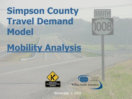 Simpson County Travel Demand Model Mobility Analysis November 7, 2003.