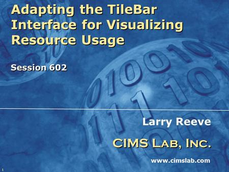 1 Adapting the TileBar Interface for Visualizing Resource Usage Session 602 Adapting the TileBar Interface for Visualizing Resource Usage Session 602 Larry.