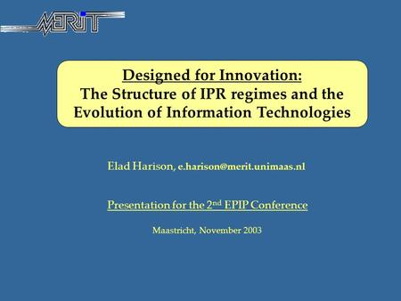 Designed for Innovation: The Structure of IPR regimes and the Evolution of Information Technologies Elad Harison, Presentation.