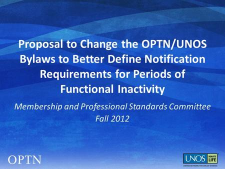 Proposal to Change the OPTN/UNOS Bylaws to Better Define Notification Requirements for Periods of Functional Inactivity Membership and Professional Standards.