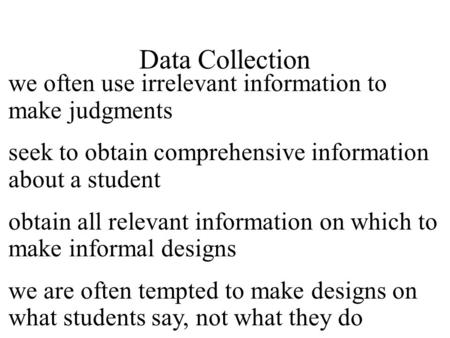 Data Collection we often use irrelevant information to make judgments seek to obtain comprehensive information about a student obtain all relevant information.