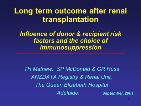 1 Influence of donor & recipient risk factors and the choice of immunosuppression Long term outcome after renal transplantation Influence of donor & recipient.