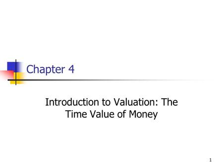 1 Chapter 4 Introduction to Valuation: The Time Value of Money.