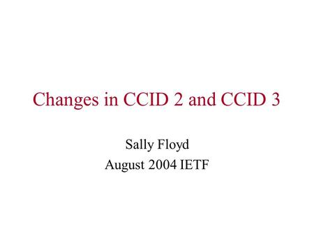 Changes in CCID 2 and CCID 3 Sally Floyd August 2004 IETF.