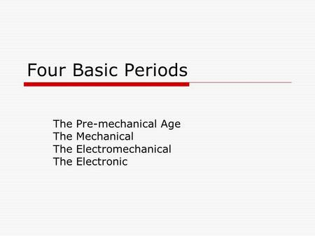 Four Basic Periods The Pre-mechanical Age The Mechanical