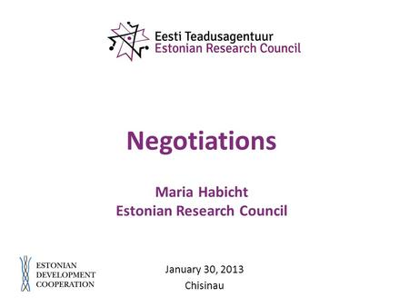 Negotiations Maria Habicht Estonian Research Council January 30, 2013 Chisinau.