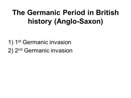 The Germanic Period in British history (Anglo-Saxon)