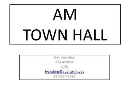 AM TOWN HALL fred van dorp AM Analyst AOS 317-234-1667.