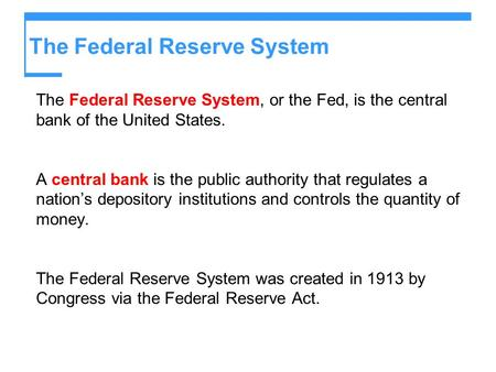 The Federal Reserve System The Federal Reserve System, or the Fed, is the central bank of the United States. A central bank is the public authority that.