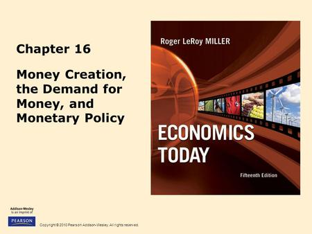 Copyright © 2010 Pearson Addison-Wesley. All rights reserved. Chapter 16 Money Creation, the Demand for Money, and Monetary Policy.