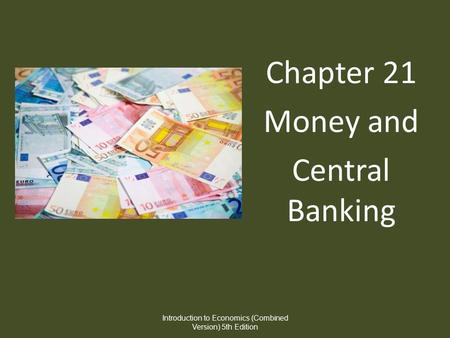 Chapter 21 Money and Central Banking Introduction to Economics (Combined Version) 5th Edition.