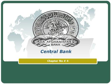 Central Bank Chapter No # 4. Objectives Central Bank Function of Central Bank Monopoly of Notes Issue and Methods Monetary Policy.