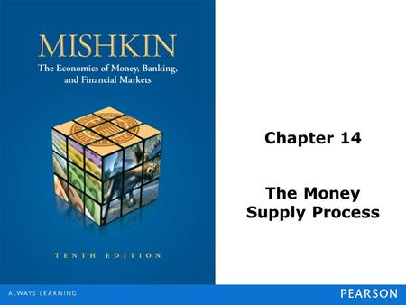 Chapter 14 The Money Supply Process. © 2013 Pearson Education, Inc. All rights reserved.14-2 Three Players in the Money Supply Process Central bank (Federal.