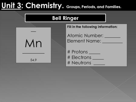 ___ Mn _____________ 54.9 Fill in the following information: Atomic Number: _______ Element Name: _________ # Protons _____ # Electrons _____ # Neutrons.