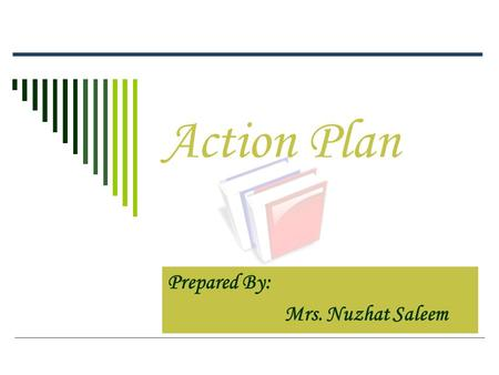 Action Plan Prepared By: Mrs. Nuzhat Saleem. GOALS TTo Develop 21 st Century Skills, TTo Develop IT skills TTo develop Collaborative environment.