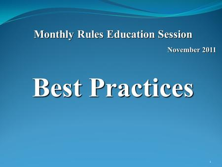 Monthly Rules Education Session November 2011 Best Practices 1.