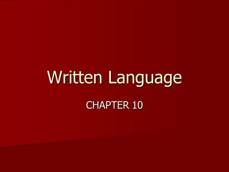 Written Language CHAPTER 10. WRITTEN LANGUAGE What are the components of written language? of written language? What are the skills related to those components?