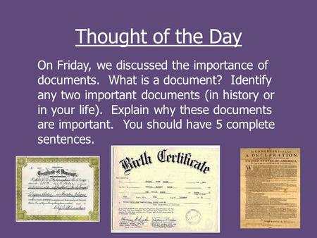 Thought of the Day On Friday, we discussed the importance of documents. What is a document? Identify any two important documents (in history or in your.