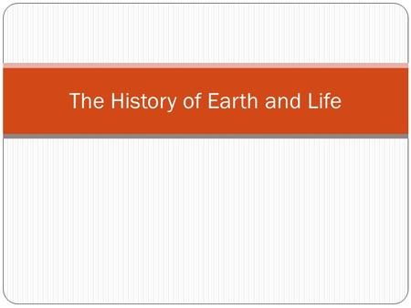 The History of Earth and Life. Fossils & Ancient Life The study of ancient life using fossil records Paleontologist-A scientist who studies fossils to.