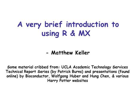 A very brief introduction to using R & MX - Matthew Keller Some material cribbed from: UCLA Academic Technology Services Technical Report Series (by Patrick.