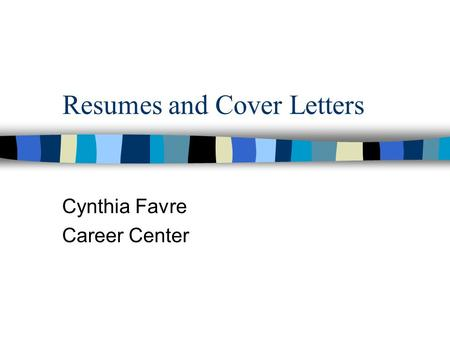 Resumes and Cover Letters Cynthia Favre Career Center.