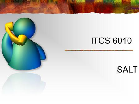 ITCS 6010 SALT. Speech Application Language Tags (SALT) Speech interface markup language Extension of HTML and other markup languages Adds speech and.