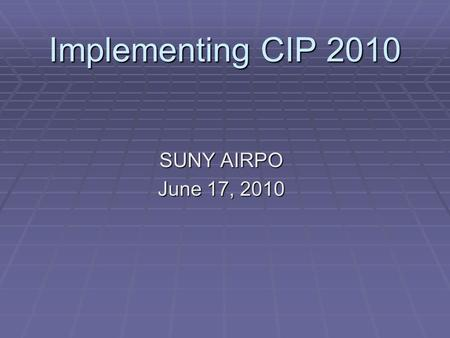 Implementing CIP 2010 SUNY AIRPO June 17, 2010. CIP 2010  Decennial revision of CIP (Classification of Instructional Programs)  Structural as well as.