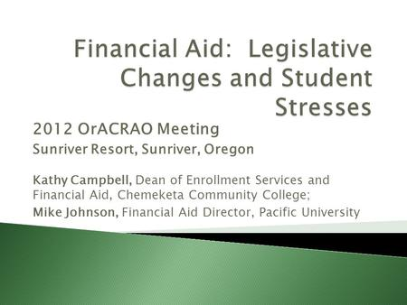 2012 OrACRAO Meeting Sunriver Resort, Sunriver, Oregon Kathy Campbell, Dean of Enrollment Services and Financial Aid, Chemeketa Community College; Mike.