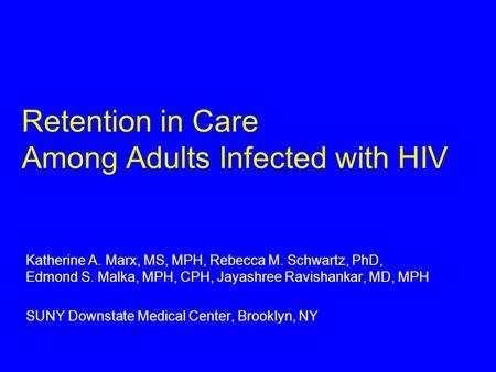 Retention in Care Among Adults Infected with HIV Katherine A. Marx, MS, MPH, Rebecca M. Schwartz, PhD, Edmond S. Malka, MPH, CPH, Jayashree Ravishankar,