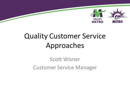 Quality Customer Service Approaches Scott Wisner Customer Service Manager.