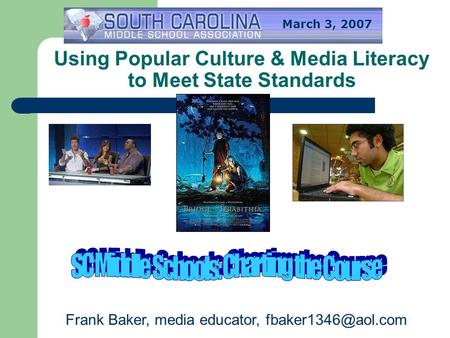 Using Popular Culture & Media Literacy to Meet State Standards Frank Baker, media educator, March 3, 2007.