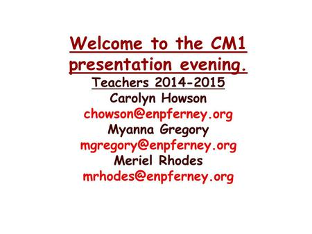 Welcome to the CM1 presentation evening. Teachers 2014-2015 Carolyn Howson Myanna Gregory Meriel Rhodes