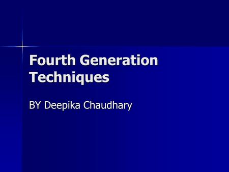 Fourth Generation Techniques BY Deepika Chaudhary.