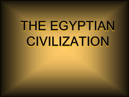 1. 2 CIVILIZATION 3100 B.C.E. Historians divide Egyptian history into 3 major periods of stability, peace, and cultural flourishing: