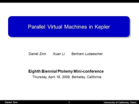 University of California, Davis Daniel Zinn 1 University of California, Davis Daniel Zinn 1 Parallel Virtual Machines in Kepler Daniel Zinn Xuan Li Bertram.