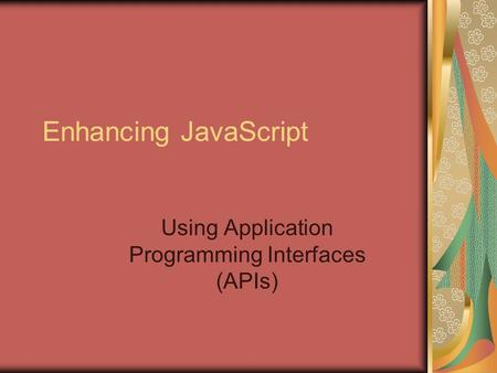 Enhancing JavaScript Using Application Programming Interfaces (APIs)
