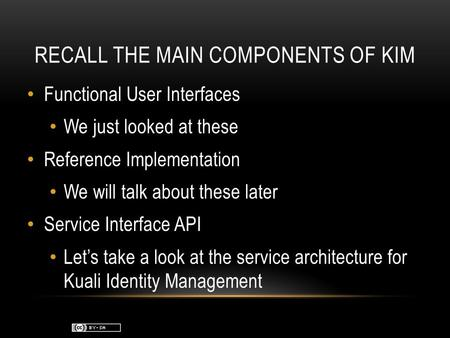 RECALL THE MAIN COMPONENTS OF KIM Functional User Interfaces We just looked at these Reference Implementation We will talk about these later Service Interface.