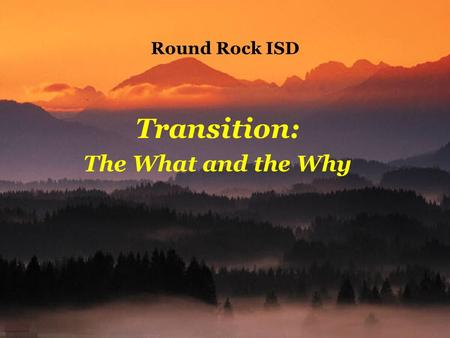 Round Rock ISD Transition: The What and the Why. Transition is Planning for Life Academic and non-academic courses and learning experiences Employment.