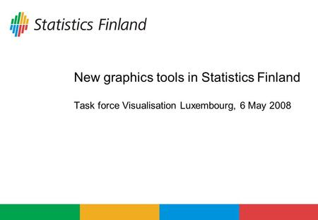 New graphics tools in Statistics Finland Task force Visualisation Luxembourg, 6 May 2008.