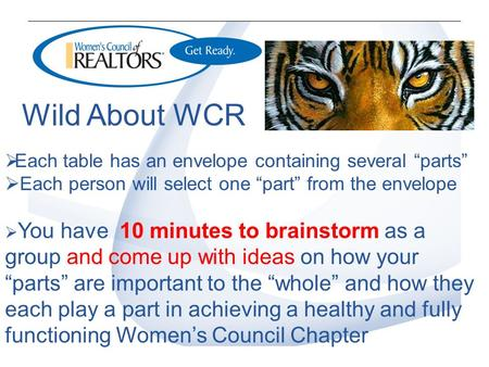 "Wild About WCR  Each table has an envelope containing several ""parts""  Each person will select one ""part"" from the envelope  You have 10 minutes to."