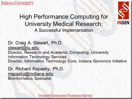 High Performance Computing for University Medical Research: A Successful Implementation Dr. Craig A. Stewart, Ph.D. Director, Research and.