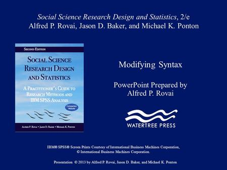 Social Science Research Design and Statistics, 2/e Alfred P. Rovai, Jason D. Baker, and Michael K. Ponton Modifying Syntax PowerPoint Prepared by Alfred.