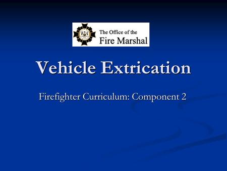 Vehicle Extrication Firefighter Curriculum: Component 2.