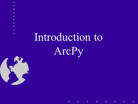 Introduction to ArcPy. Topics What is ArcPy? Accessing geoprocessing tools using ArcPy Writing scripts using ArcPy.
