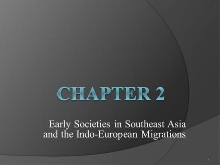 Early Societies in Southeast Asia and the Indo-European Migrations 1.