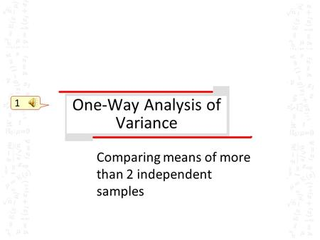 One-Way Analysis of Variance Comparing means of more than 2 independent samples 1.