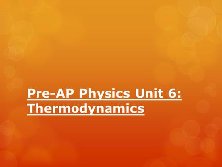 "Pre-AP Physics Unit 6: Thermodynamics. ""Thermodynamics""  Is derived from Greek meaning ""movement of heat."""