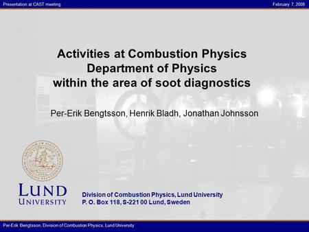 Division of Combustion Physics, Lund University P. O. Box 118, S-221 00 Lund, Sweden Tolvan Tolvansson, 2007 Presentation at CAST meetingFebruary 7, 2008.